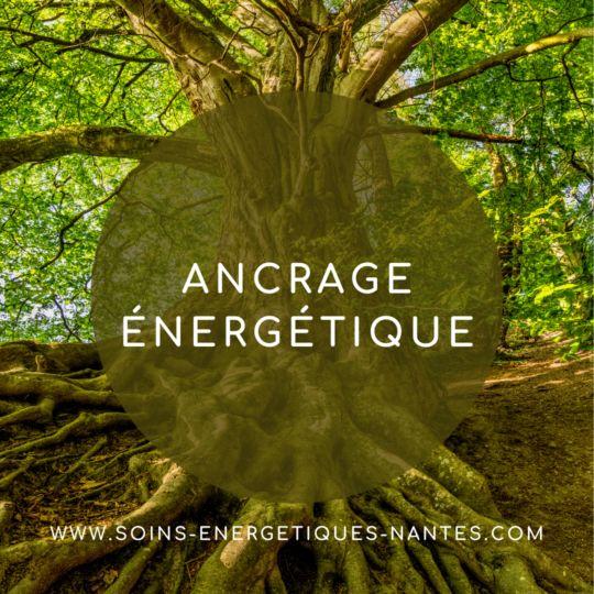 L'ancrage énergétique et l'enracinement – c'est quoi ? A quoi ça sert ?